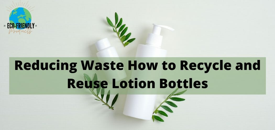 Reducing Waste How to Recycle and Reuse Lotion Bottles