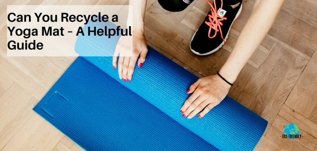 Can You Recycle a Yoga Mat