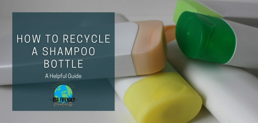 How to Recycle Shampoo Bottles